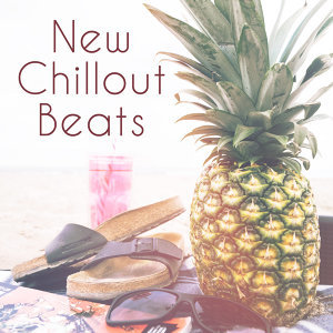 New Chillout Beats – Electronic Music, Chill Out Lounge, Summer Session, Fest, Relax & Chill