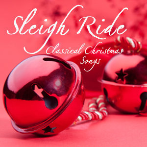 Sleigh Ride - Classical Christmas Songs