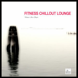 Fitness Chillout Lounge Music - Workout Music Playlist for Exercise, Fitness, Workout, Aerobics, Running, Walking, Weight Lifting, Cardio, Weight Loss, Abs