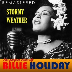 The Perfect Voice of Billie Holiday - Stormy Weather - Remastered