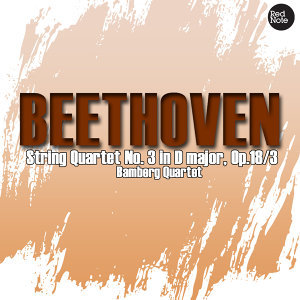 Beethoven: String Quartet No. 3 in D major, Op.18/3