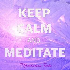 Keep Calm and Meditate – 30 Peaceful Songs for Meditation and Reiki Healing Soft Touch