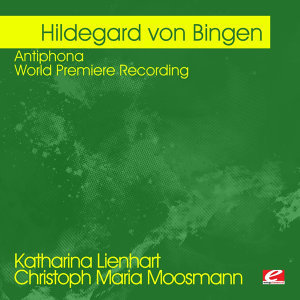 von Bingen: Antiphona - World Premiere Recording (Digitally Remastered)