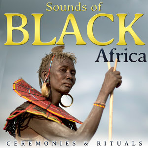 Ceremonies and Rituals. Sounds of Black Africa