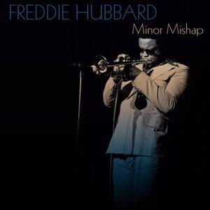 Freddie Hubbard: Minor Mishap