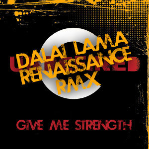 Give Me Strength (Dalai Lama Renaissance Remix)
