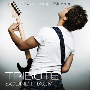 Never Say Never Tribute Soundtrack