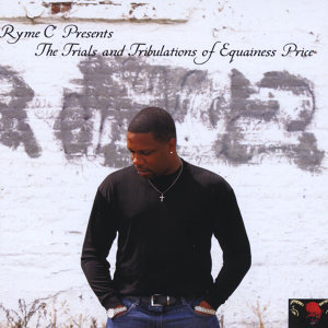 Ryme C Presents The Trials and Tribulations of Equainess Price
