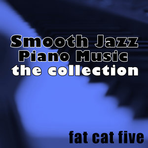 Smooth Jazz Piano Music, The Collection