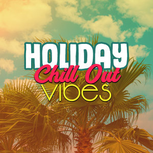 Holiday Chill Out Vibes – Stress Relief, Summer Songs, Ibiza Relax, Soft Electronic Vibes