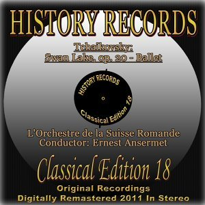 Tchaikovsky: Swan Lake, Op. 20 - History Records - Classical Edition 18 - Original Recordings Digitally Remastered 2011 in Stereo