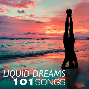 Liquid Dreams - 101 Songs to Soothe Your Mind, Body and Soul, Mindfulness Sleep