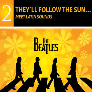 They'll Follow the Sun… Beatles Meet Latin Sounds - The Beatles Collection