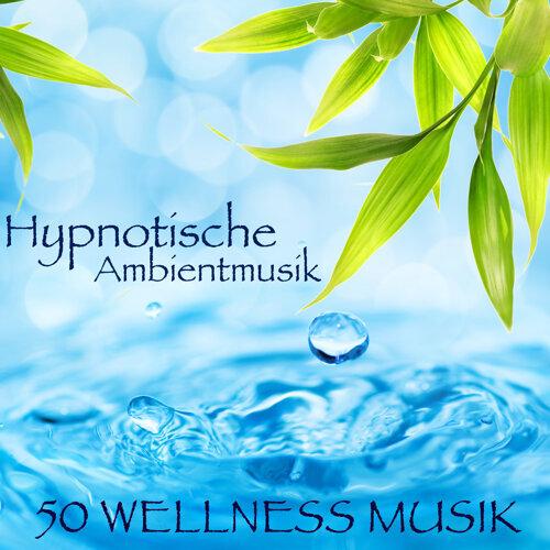 Hypnotische Ambientmusik - 50 Wellness Musik, Meditationsmusik und Entspannungsmusik für Zen, Spa, Yoga und Chill