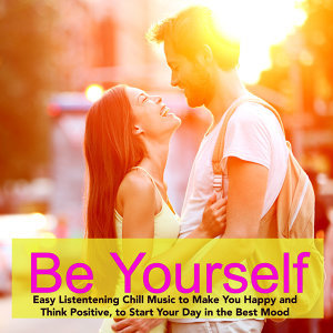 Be Yourself – Easy Listentening Music to Make You Happy and Think Positive, to Start Your Day in the Best Mood