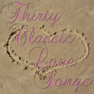 Thirty Classic Love Songs