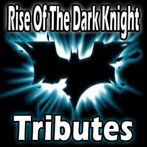 Rise of the Dark Knight (Tributes)