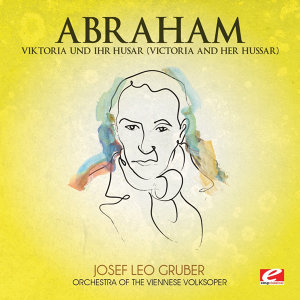 Abraham: Viktoria und Ihr Husar (Victoria And Her Hussar) (Digitally Remastered)