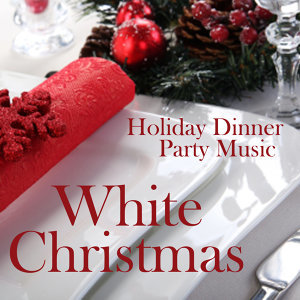 Holiday Dinner Party Music - White Christmas