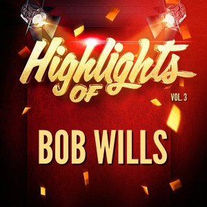 Highlights of Bob Wills, Vol. 3