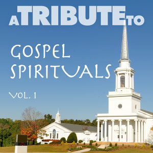 A Tribute to Gospel Spirituals, Vol. 1
