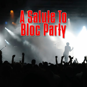 A Salute To Bloc Party