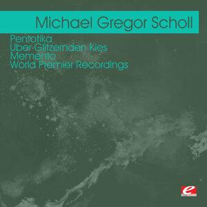 Scholl: Pentotika - Uber Glitzernden Kies - Memento – World Premier Recordings (Digitally Remastered)