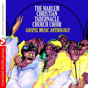 Gospel Music Anthology: The Harlem Christian Tabernacle Church Choir (Digitally Remastered)