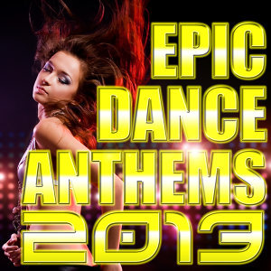 Epic Dance Anthems 2013