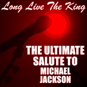 Long Live The King The Ultimate Salute to Michael Jackson
