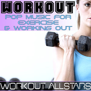 Workout: Pop Music For Exercise & Working Out (Fitness, Cardio & Aerobic Session)