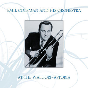 Emil Coleman And His Orchestra At The Waldorf-Astoria