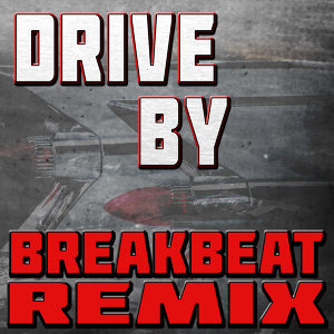 Drive By (Breakbeat Remix)