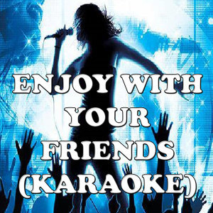 Enjoy with your friends (karaoke)