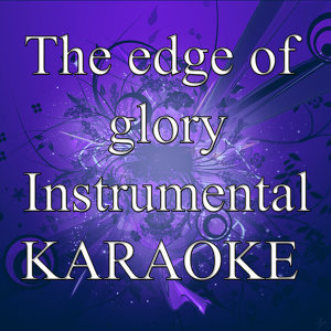The edge of glory (In the style of Lady Gaga) (Karaoke)