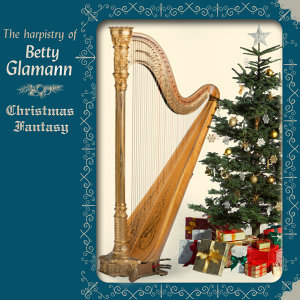 Christmas Fantasy - The Harpistry of Betty Glamann