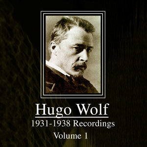 Hugo Wolf - 1931 - 1938 Recordings, Volume 1