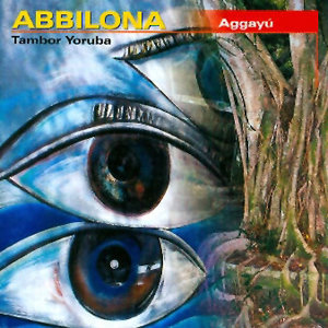 Abbilona. Aggayú (Tambor Yoruba)