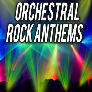 Orchestral Rock Anthems