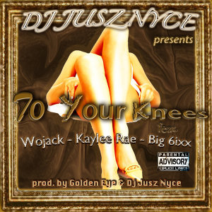 To Your Knees (feat. Wojack, Kaylee Rae & Big 6ixx)