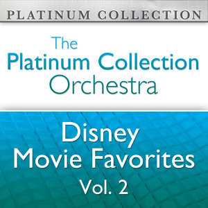 The Platinum Collection Orchestra: Disney Movie Favorites Vol. 2
