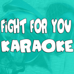 Fight for you (In the style of Jason Derulo) (Karaoke)