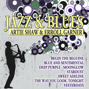 Jazz & Blues - Artie Shaw & Erroll Garner