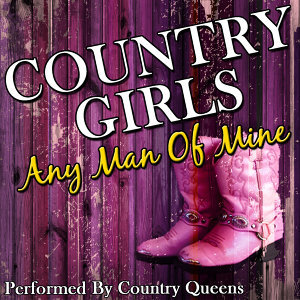Country Girls: Any Man Of Mine...