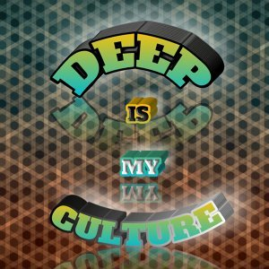 Deep Is My Culture