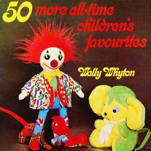 50 More All Time Children's Favourites