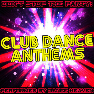 Don't Stop the Party: Club Dance Anthems