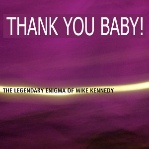 Thank You Baby: The Legendary Enigma of Mike Kennedy