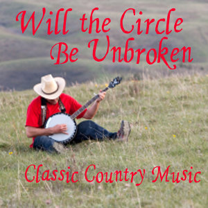 Classic Country Music - Will The Circle Be Unbroken
