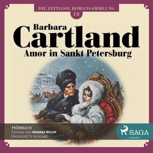 Amor in Sankt Petersburg - Die zeitlose Romansammlung von Barbara Cartland 18 - Ungekürzt